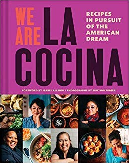 We Are La Cocina: Recipes in Pursuit of the American Dream, by Caleb Zigas and Leticia Landa