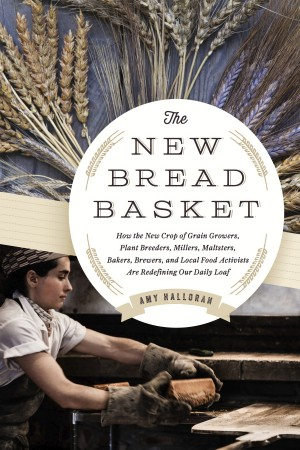 The New Bread Basket by Amy Halloran
