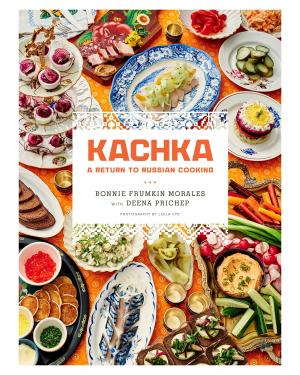 Kachka: A Return to Russian Cooking by Bonnie Frumkin Morales and Deena Prichep